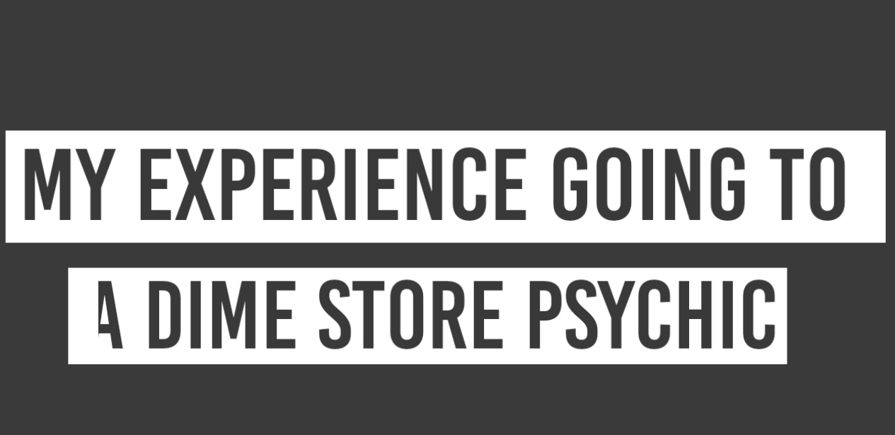 The time I went to a dime store psychic